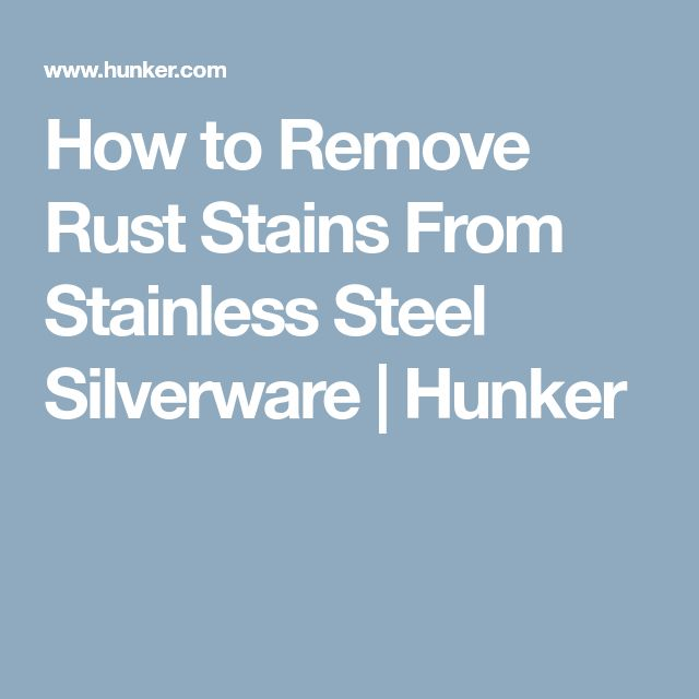 How to Remove Rust Stains From Stainless Steel Silverware | Hunker
