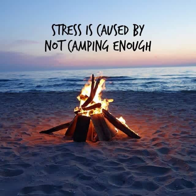 Stress is caused by not camping enough.