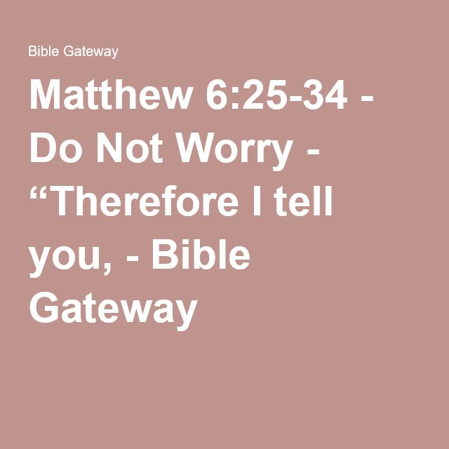 "Matthew 6:25-34 - Do Not Worry - ""Therefore I tell you, - Bible Gateway"
