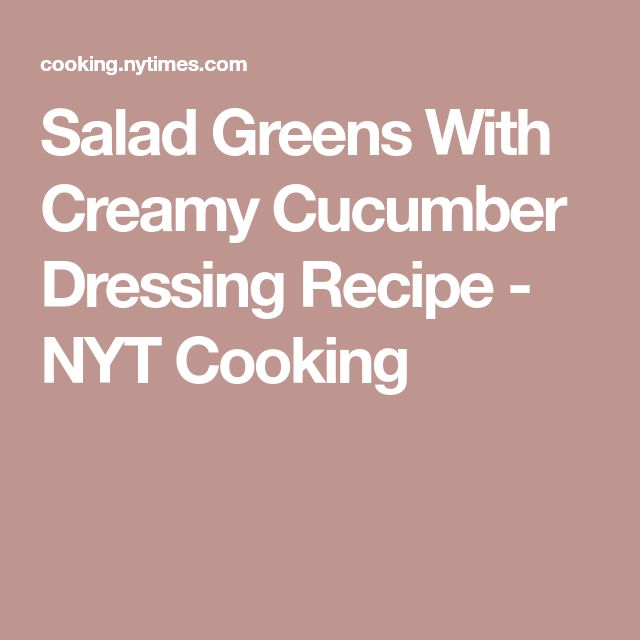 Salad Greens With Creamy Cucumber Dressing Recipe - NYT Cooking