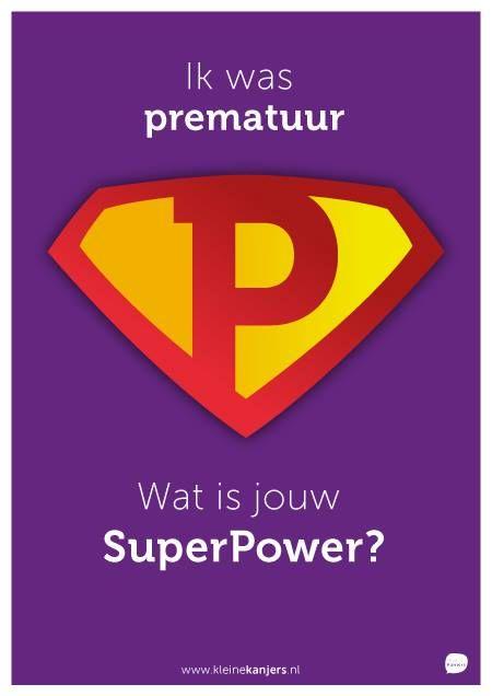 Dutch World Prematurity Day awareness poster, SuperPower! Maandag 17 november is het World Prematurity Day. Dit jaar willen wij de aandacht richten op de SuperPower van de inmiddels al grotere kinderen die te vroeg geboren zijn en op hun omgeving.