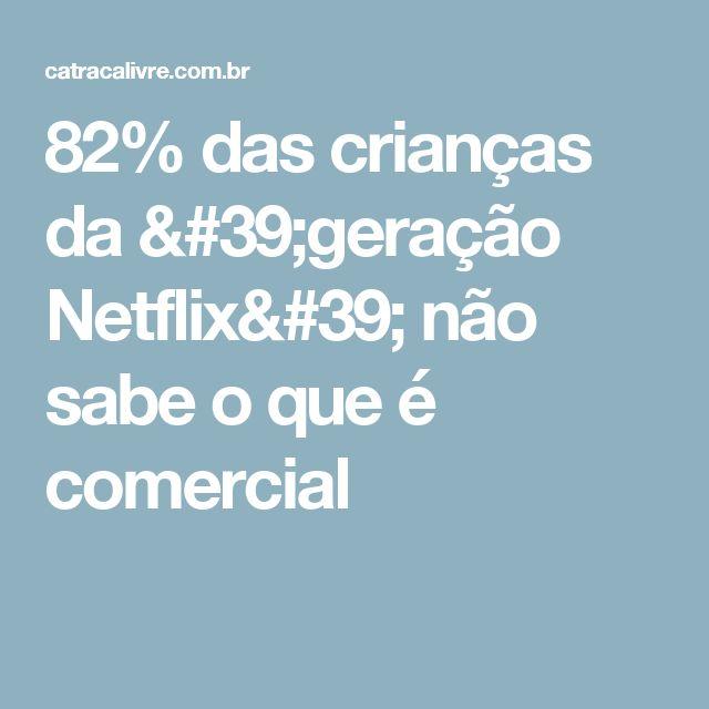 82% das crianças da 'geração Netflix' não sabe o que é comercial