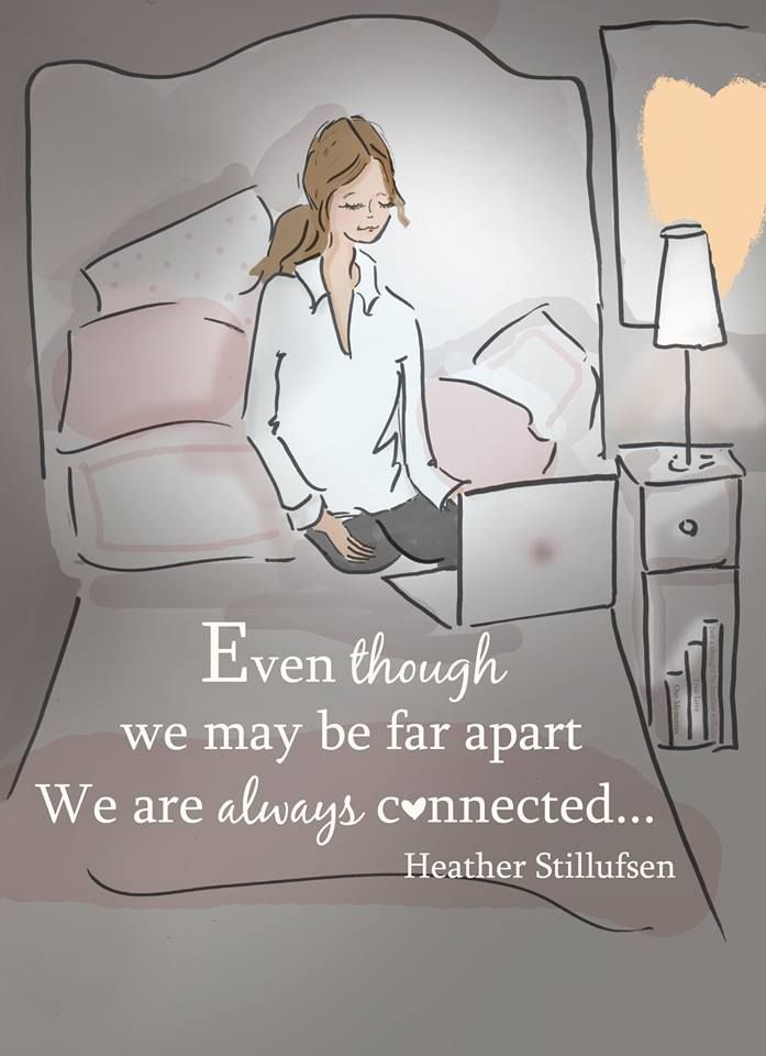 Even though we may be far apart...we are ALWAYS connected...