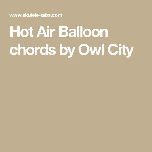 Ukulele ukulele tabs owl city : Hot Air Balloon chords by Owl City | Ukulele | Pinterest | Owl ...