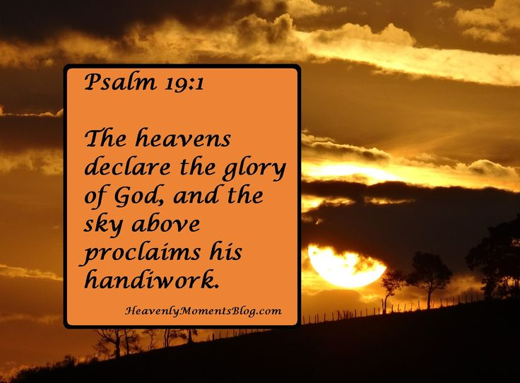 Psalm 19:1  The heavens declare the glory of God, and the sky above proclaims his handiwork.  #BIBLE #VERSE #BIBLEVERSE #SCRIPTURE #QUOTE #JESUS #JESUSCHRIST #CHRIST #CHRISTIAN #CHRISTIANITY #GOD #LORD #HEAVEN #TEACHER #SERVE #PSALM #BLOG #CHRISTIANBLOG #WOMEN #WOMAN #CHRISTIANWOMAN #CHRISTIANWOMEN #CHRISTIANMOM #MOM #MOMLIFE #BALANCE #FAITH #HOPE #LOVE