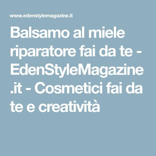 Balsamo al miele riparatore fai da te - EdenStyleMagazine.it - Cosmetici fai da te e creatività
