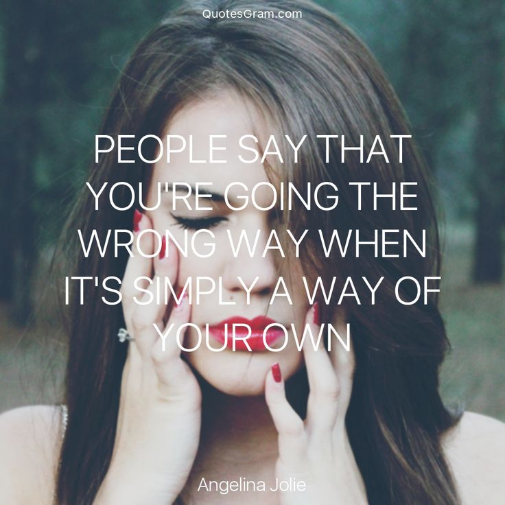 """Quote of The Day """"People say that you are going the wrong way, when it's simply a way of your own."""" - Angelina Jolie http://lnk.al/3b2E"""