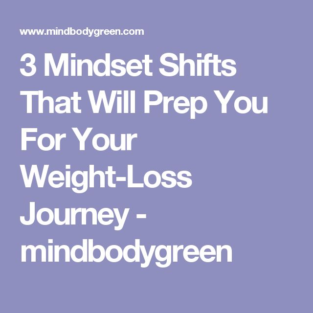 3 Mindset Shifts That Will Prep You For Your Weight-Loss Journey - mindbodygreen