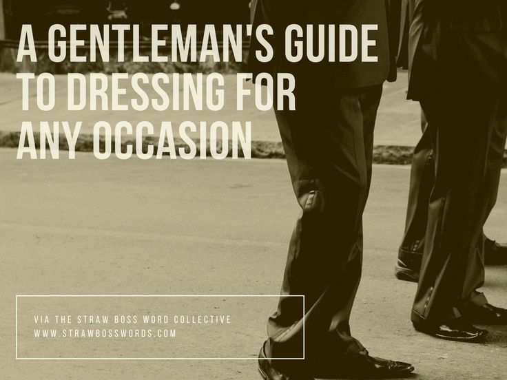 gentlemans guide to dressing for any occasion