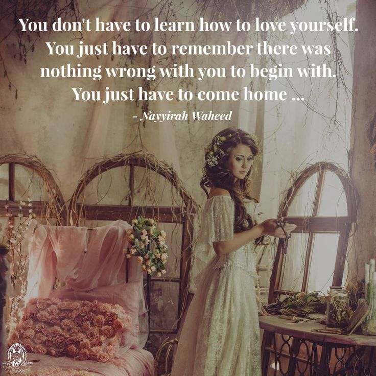 You don't have to learn how to love yourself. You just have to remember there was nothing wrong with you to begin with. You just have to come home ... - Nayyirah Waheed. WILD WOMAN SISTERHOODॐ #WildWomanSisterhood #wildwomanmedicine #nayyirahwaheed #love #EmbodyYourWildNature