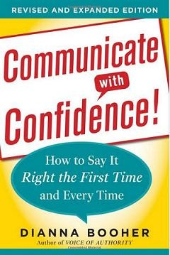 Need to sell a new marketing idea to your boss? Handle a sticky problem with a colleague? Calm an irate customer? Good news! You'll never be at a loss for words after reading Communicate with Confidence!® More: http://www.booher.com/communicatewithconfidence.html