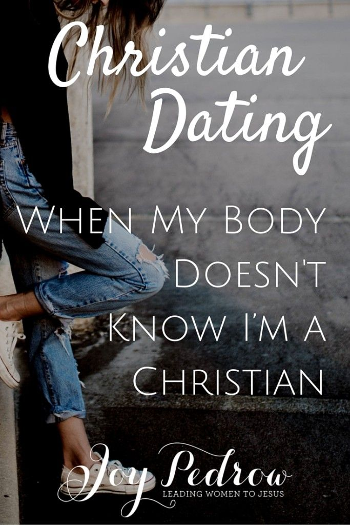 Christian Dating: When My Body Doesn't Know I'm a Christian | http://joypedrow.com/2016/04/christian-dating-when-my-body-doesnt-know-im-a-christian/