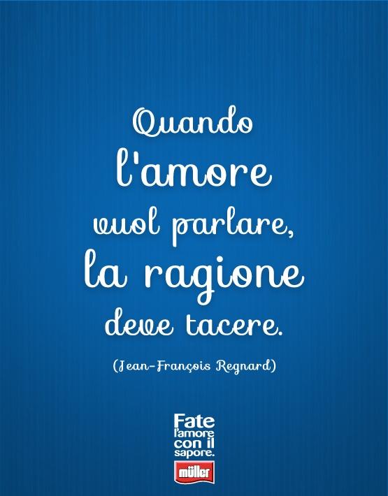 """""""Quando l'amore vuol parlare, la ragione deve tacere"""" - Jean-François Regnard"""