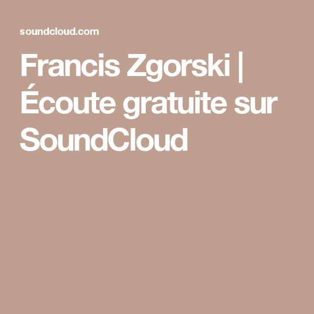 Francis Zgorski   Écoute gratuite sur SoundCloud