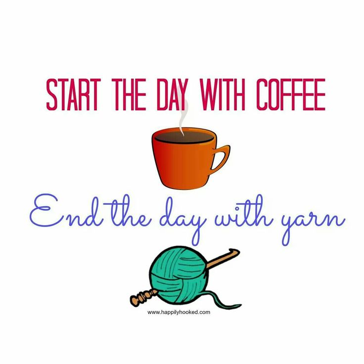 "ABSOLUTELY... Or ""Start the day with Crochet and end the day with Coffee"" depending on what time you actually sleep! :-)"