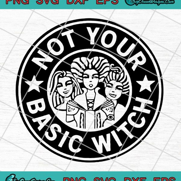 Hocus Pocus Not Your Basic Witch Starbucks Svg Png Eps Dxf Cricut Halloween Basic Witch Cricut