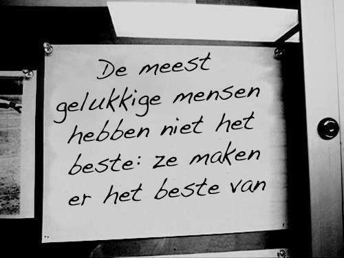 'De meest gelukkige mensen hebben niet het beste: ze maken er het beste van.'