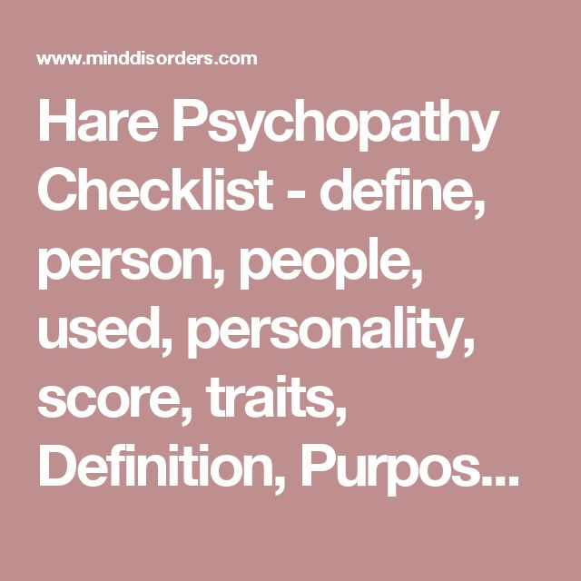 Hare Psychopathy Checklist - define, person, people, used, personality, score, traits, Definition, Purpose    Hare Psychopathy Checklist