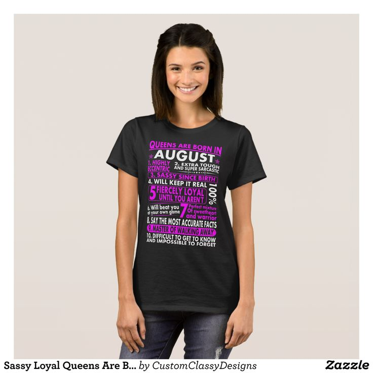 Sassy Loyal Queens Are Born In August Birth Month T-Shirt - Fashionable Women's Shirts By Creative Talented Graphic Designers - #shirts #tshirts #fashion #apparel #clothes #clothing #design #designer #fashiondesigner #style #trends #bargain #sale #shopping - Comfy casual and loose fitting long-sleeve heavyweight shirt is stylish and warm addition to anyone's wardrobe - This design is made from 6.0 oz pre-shrunk 100% cotton it wears well on anyone - The garment is double-needle stitched at…