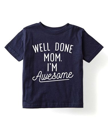 Look what I found on #zulily! Navy 'Well Done Mom I'm Awesome' Tee - Toddler & Kids #zulilyfinds