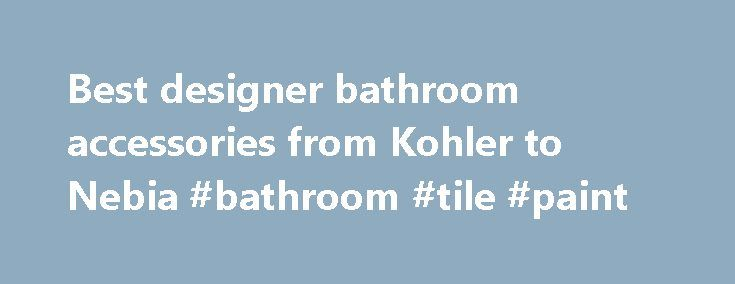 Best designer bathroom accessories from Kohler to Nebia #bathroom #tile #paint http://bathroom.nef2.com/2017/05/02/best-designer-bathroom-accessories-from-kohler-to-nebia-bathroom-tile-paint/  #bathroom accessories uk The best designer bathroom accessories Wednesday 23 March 2016 This article was first published in the April 2016 issue of WIRED magazine. Be the first to read WIRED's articles in print before they're posted online, and get…  Read more