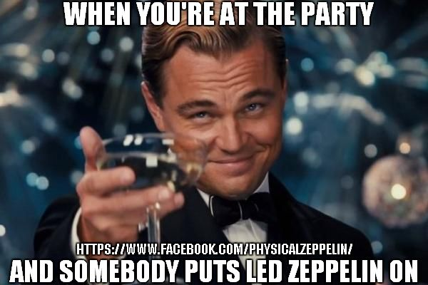 Cheers! Crank It Up! Led Zeppelin Meme by Shaun Harwood @Led Zeppelin- The Hammer Of The Gods FB Page. https://www.facebook.com/physicalzeppelin/