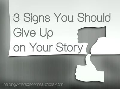 3 Signs You Should Give Up on Your Story - Helping Writers Become Authors