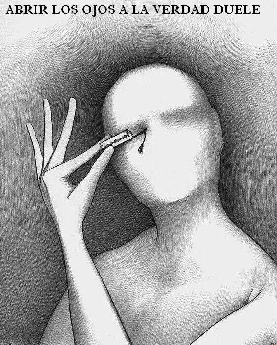 Hay veces que no estamos dispuestos a abrir los ojos porque la verdad duele...