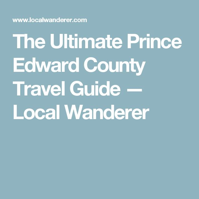 The Ultimate Prince Edward County Travel Guide — Local Wanderer