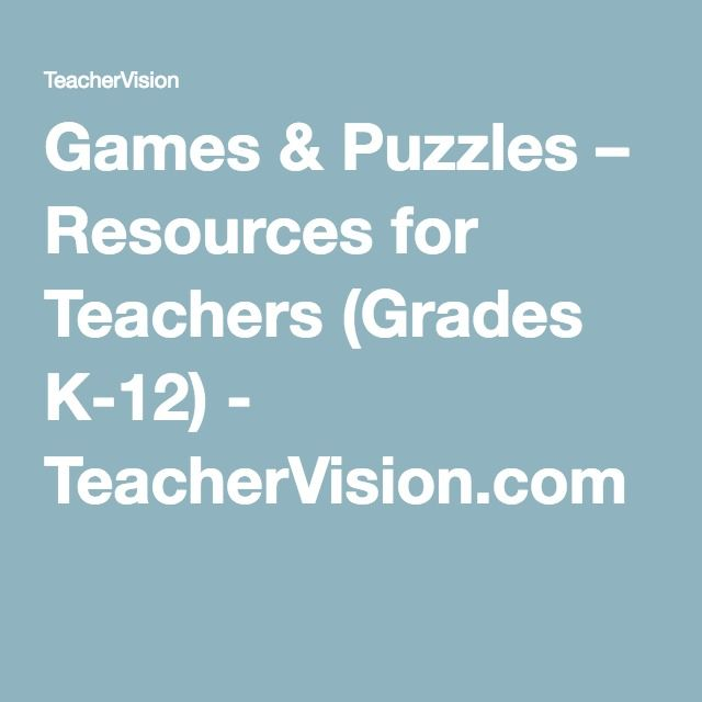 Games & Puzzles – Resources for Teachers (Grades K-12) - TeacherVision.com