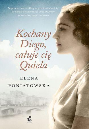 """Elena Poniatowska, """"Kochany Diego, całuje cię Quiela"""", przeł. Danuta Rycerz, Sonia Draga, Katowice 2016. 110 stron"""