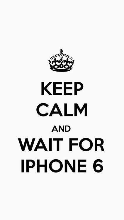 Keep Calm and Wait For iPhone 6 @Salinda Newman Newman Newman Newman Fonseka Sito Es lo que hay!