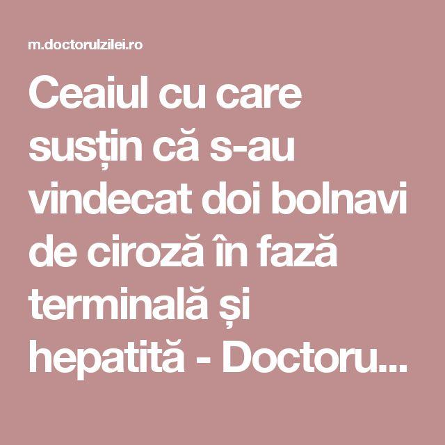 Ceaiul cu care susțin că s-au vindecat doi bolnavi de ciroză în fază terminală și hepatită - Doctorul zileiDoctorul zilei