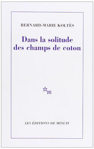 Dans la solitude des champs de coton de Bernard-Marie Koltès…