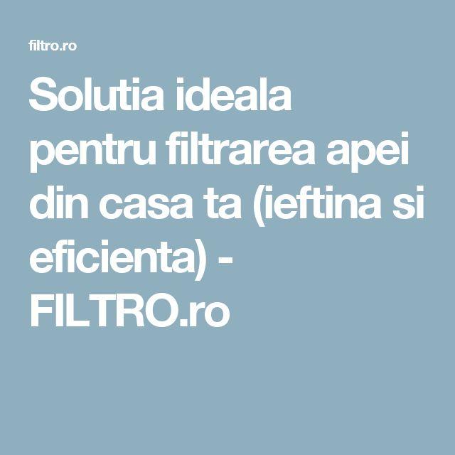 Solutia ideala pentru filtrarea apei din casa ta (ieftina si eficienta) - FILTRO.ro