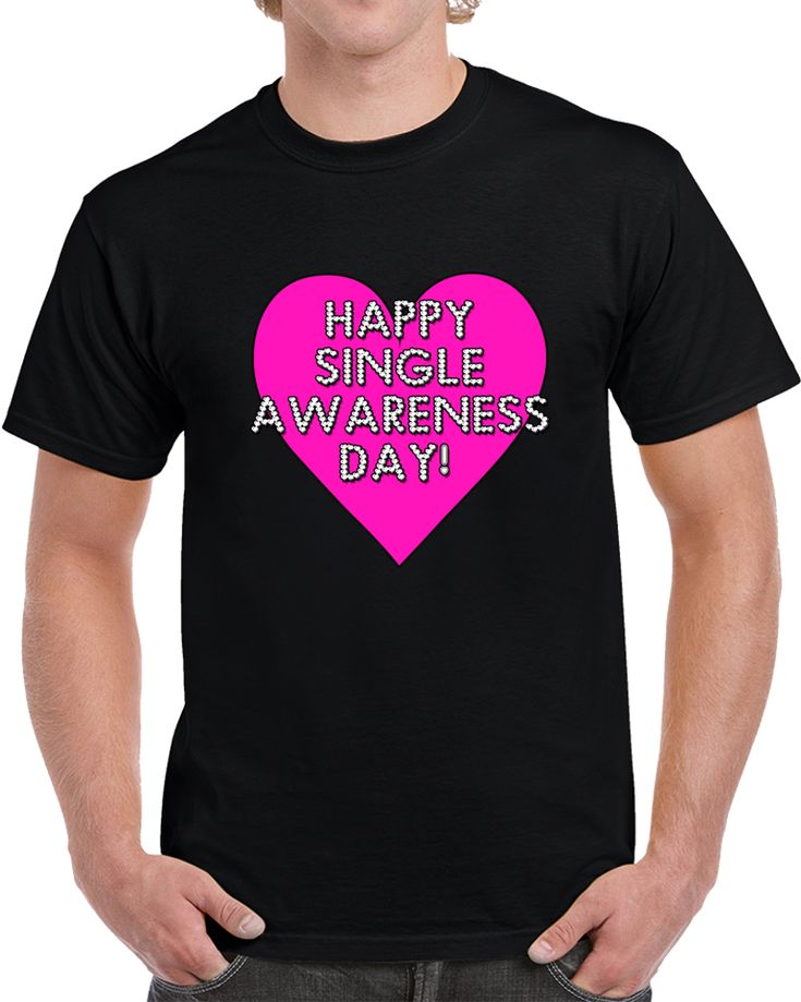 Anti Valentine Happy Single Awareness Day!  T Shirt