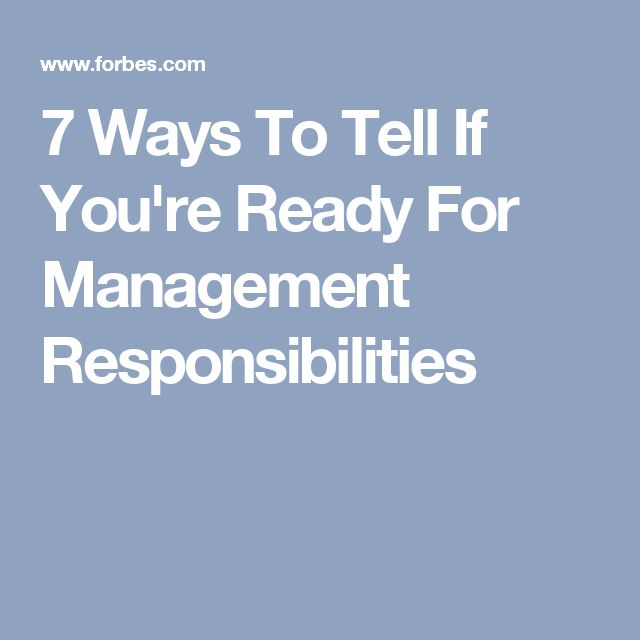 7 Ways To Tell If You're Ready For Management Responsibilities