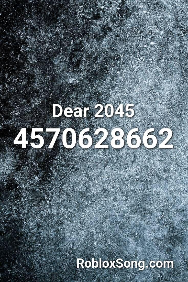 Dear 2045 Roblox Id Roblox Music Codes In 2020 Roblox Songs