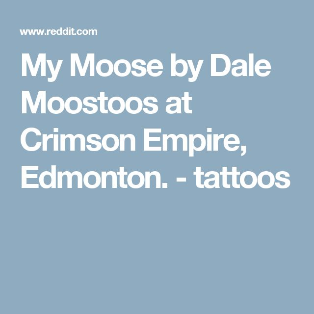 My Moose by Dale Moostoos at Crimson Empire, Edmonton. - tattoos