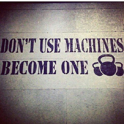 YOUR body is your machine.  the only machine you'll ever need.