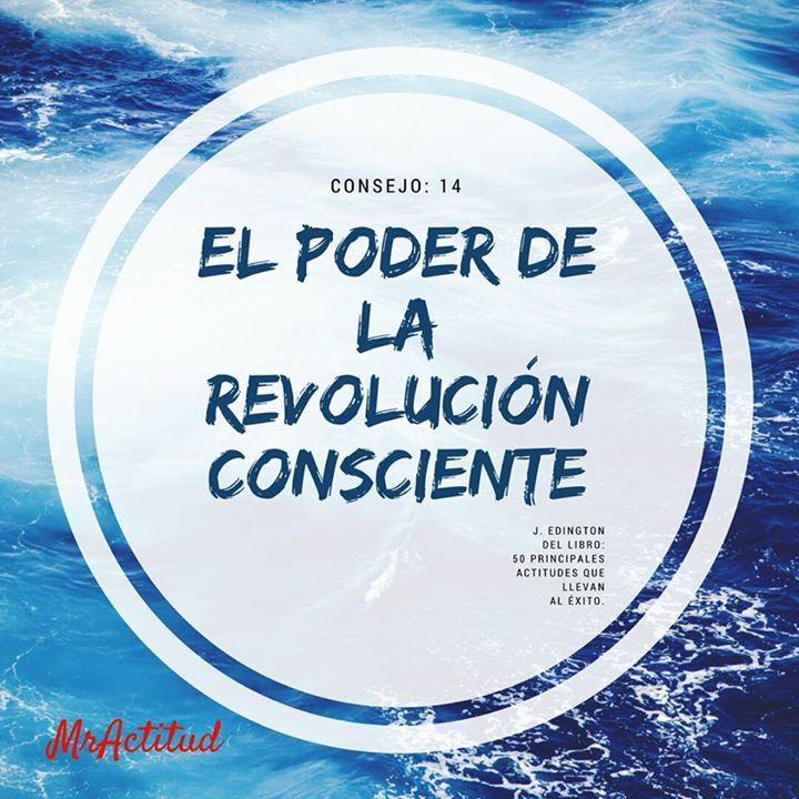 Continuamos con la edición especial del libro de J. Edington 50 principales actitudes para alcanzar el éxito.  Consejo 14: El poder de la revolución consciente. Hay una gran diferencia entre revolución y rebeldia saberla es una super. #VitaminaMrActitud