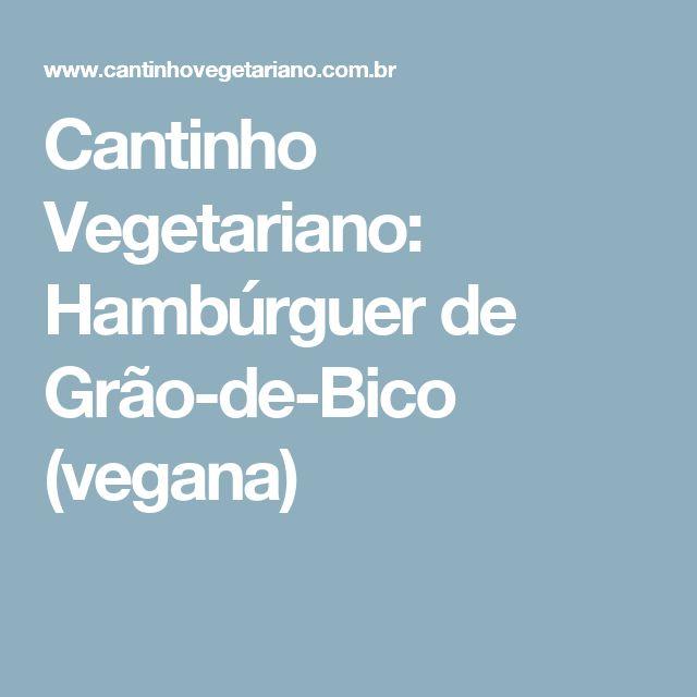 Cantinho Vegetariano: Hambúrguer de Grão-de-Bico (vegana)