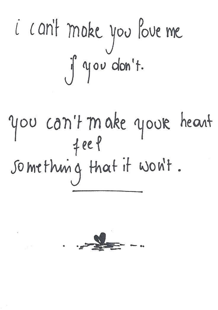 you can't make your heart feel something that it wont.