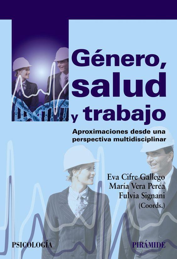 Género, salud y trabajo : aproximaciones desde una perspectiva multidisciplinar / coordinadoras, Eva Cifre Gallego, María Vera Perea, Fulvia Signani. Madrid : Pirámide, [2015] http://absysnetweb.bbtk.ull.es/cgi-bin/abnetopac?TITN=529816
