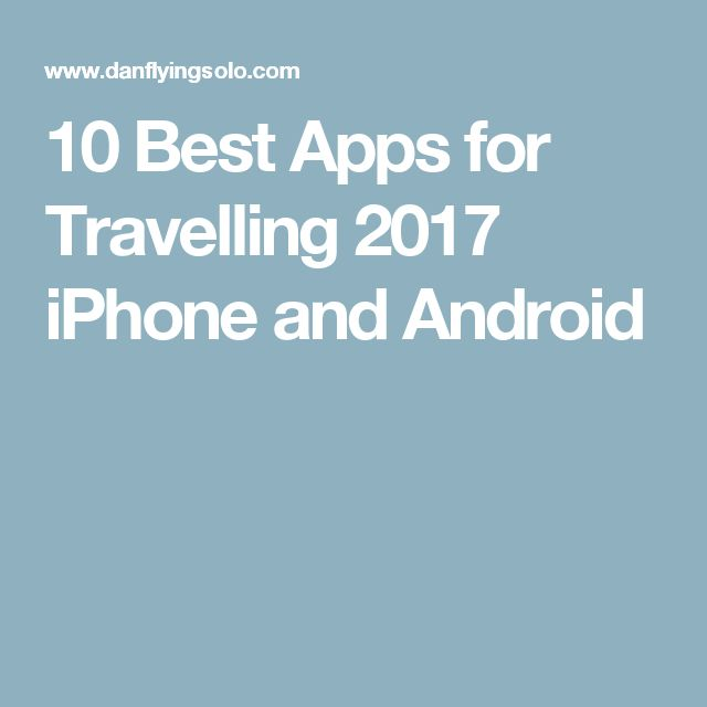 10 Best Apps for Travelling 2017 iPhone and Android
