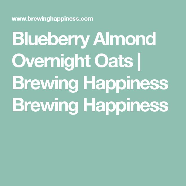Blueberry Almond Overnight Oats | Brewing Happiness Brewing Happiness