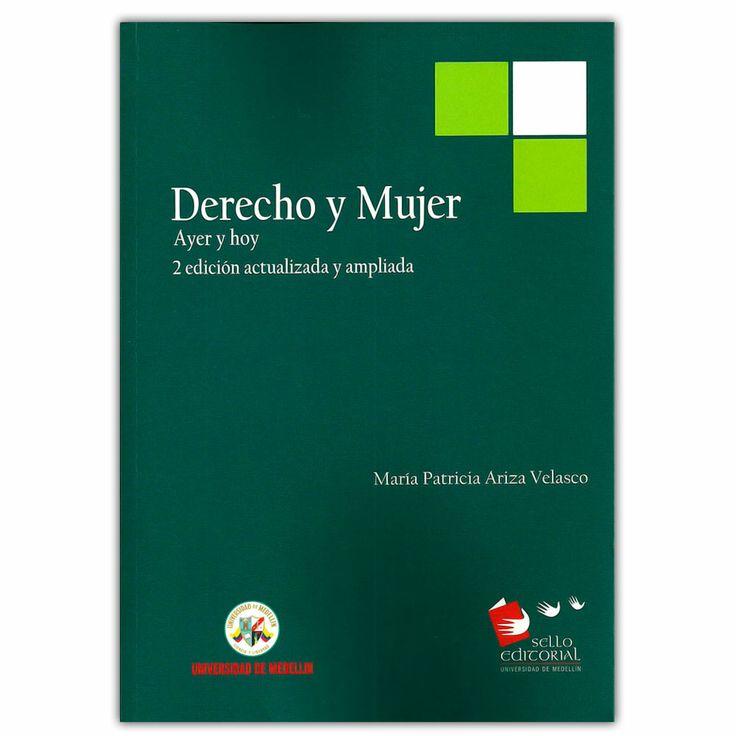 Derecho y mujer. Ayer y hoy - María Patricia Ariza Velasco - Universidad de Medellín http://www.librosyeditores.com/tiendalemoine/3582-derecho-y-mujer-ayer-y-hoy-9789588692975.html Editores y distribuidores