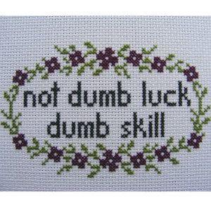 Not Dumb Luck, Dumb Skill Cross Stitch Pattern