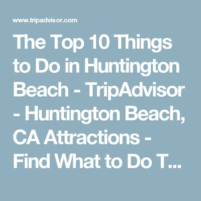 The Top 10 Things to Do in Huntington Beach - TripAdvisor - Huntington Beach, CA Attractions - Find What to Do Today, This Weekend, or in February