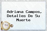 http://tecnoautos.com/wp-content/uploads/imagenes/tendencias/thumbs/adriana-campos-detalles-de-su-muerte.jpg Adriana Campos. Adriana Campos, detalles de su muerte, Enlaces, Imágenes, Videos y Tweets - http://tecnoautos.com/actualidad/adriana-campos-adriana-campos-detalles-de-su-muerte/